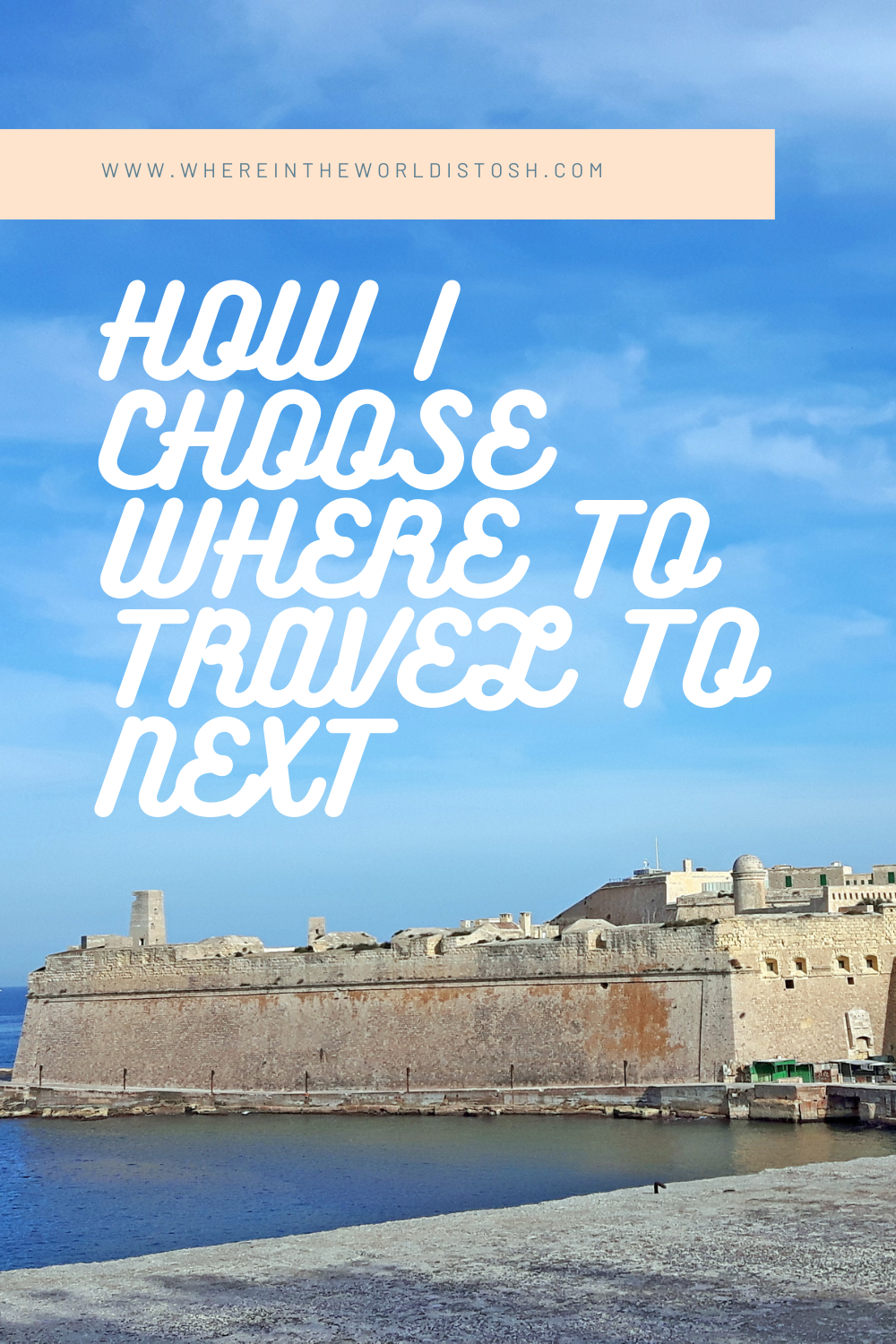 How I Choose Where To Travel To Next