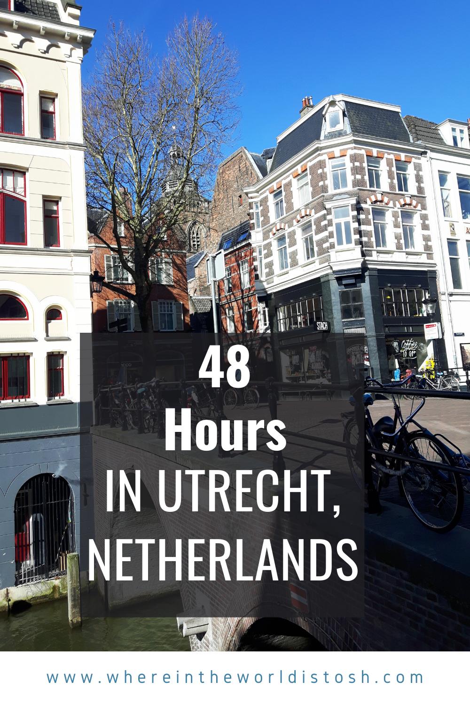 48 Hours In Utrecht Netherlands