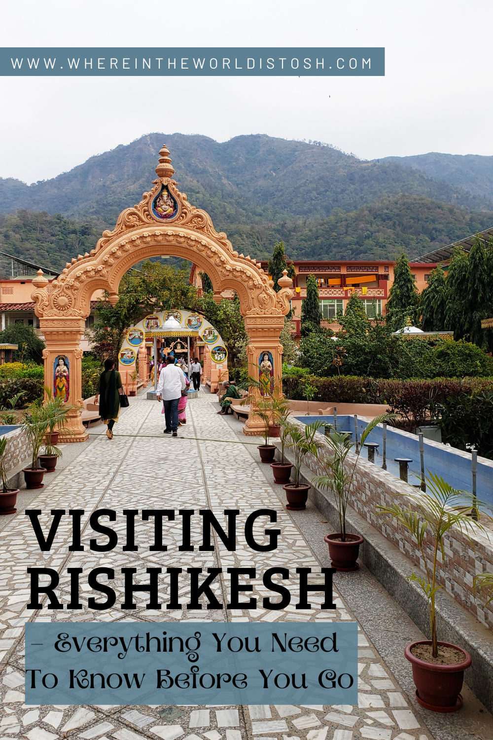 Visiting Rishikesh Everything You Need To Know Before You Go