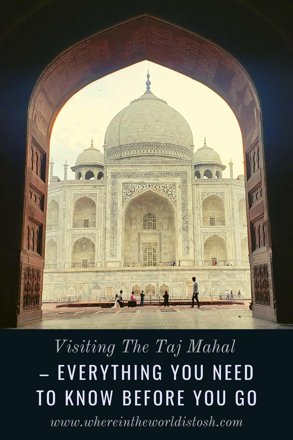Visiting The Taj Mahal Everything You Need To Know Before You Go